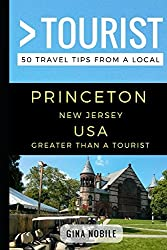 Greater Than a Tourist - Princeton New Jersey USA: 50 Travel Tips from a Local
