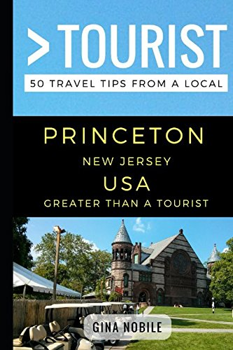 Greater Than a Tourist – Princeton New Jersey USA: 50 Travel Tips from a Local