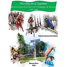 Mis días en el Iupemar.: Reminiscencias de un lustro en el Pedagógico de Maracay (1982-1986). (Spanish Edition)