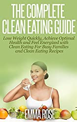 Clean Eating Guide: Lose Weight Quickly, Achieve Optimal Health & Feel Energized with Clean Eating For Busy Families & Clean Eating Recipes: clean eating ... diet, detox, disease free (English Edition)