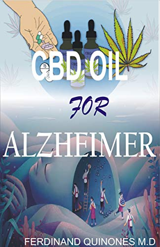 CBD OIL FOR ALZHEIMER: All you need to know about using cbd oil to treat alzheimer (English Edition)