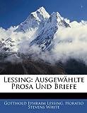 Lessing: Ausgewählte Prosa Und Briefe, Gotthold Ephraim Lessing and Horatio Stevens White, 1141052180