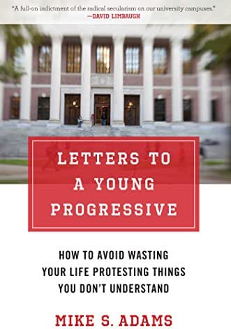 Letters to a Young Progressive: How to Avoid Wasting Your Life Protesting Things You Don?t Understand
