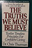 The Truths We Must Believe (Minirth-Meier Clinic series)
