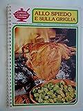 img - for Allo spiedo e sulla griglia. book / textbook / text book