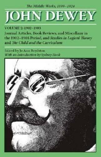 The Middle Works of John Dewey, Volume 2, 1899 - 1924: Journal Articles, Book Reviews, and Miscellany in the 1902-1903 P