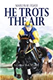 He Trots the Air, Marilyn M. Fisher, 1589827945