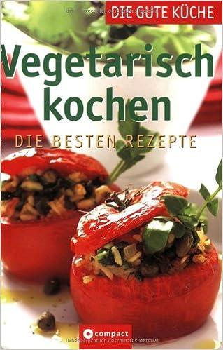 Vegetarisch Kochen   Die Gute Küche: Die Besten Rezepte: Nicole Rothmann:  9783817459773: Amazon.com: Books