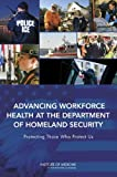 Advancing Workforce Health at the Department of Homeland Security : Protecting Those Who Protect Us, Committee on Department of Homeland Security Occupational Health and Operational Medicine Infrastructure and Board on Health Sciences Policy, 0309296471