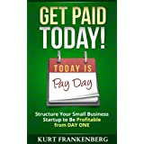 Get Paid TODAY!: Structure Your Small Business Startup to be Profitable from DAY ONE (Shoestring101 Series Book 1)