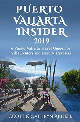 (PUERTO VALLARTA INSIDER - A Puerto Vallarta Travel Guide For Villa Renters and Luxury Travelers)