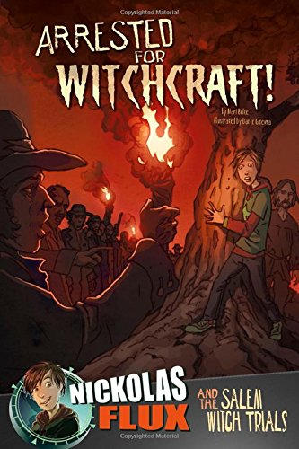 Arrested for Witchcraft!: Nickolas Flux and the Salem Witch Trails (Nickolas Flux History Chronicles)