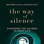 The Way of Silence: Engaging the Sacred in Daily Life | David Steindl-Rast
