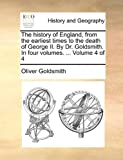 The History of England, from the Earliest Times to the Death of George II by Dr Goldsmith In, Oliver Goldsmith, 1140807161