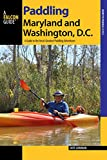 Paddling Maryland and Washington, DC: A Guide to the Area s Greatest Paddling Adventures (Paddling Series)