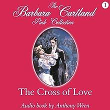 The Cross of Love   Livre audio Auteur(s) : Barbara Cartland Narrateur(s) : Anthony Wren