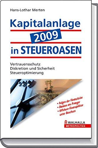 Kapitalanlage 2009 in STEUEROASEN: Vertrauensschutz; Diskretion und Sicherheit; Steueroptimierung Gebundenes Buch – 15. Januar 2009 Hans-Lothar Merten Walhalla und Praetoria 3802934296 Steuern