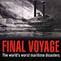 Final Voyage: The World's Worst Maritime Disasters Audiobook by Jonathan Eyers Narrated by Matthew Waterson