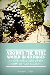 Around the Wine World in 40 Pages: An Exploration Guide for the Beginning Wine Enthusiast (Volume 1)
