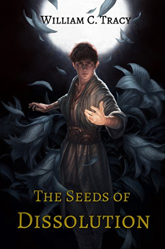 The Seeds of Dissolution (Dissolution Cycle Book 1) by [Tracy, William]
