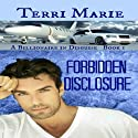 Forbidden Disclosure: A Billionaire in Disguise, Book 1 Audiobook by Terri Marie Narrated by Ben Pratt