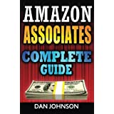 Amazon Associates: Complete Guide: Make Money Online with Amazon Associates: The Amazon Associates Bible: A Step-By-Step...
