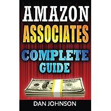Amazon Associates: Complete Guide: Make Money Online with Amazon Associates: The Amazon Associates Bible: A Step-By-Step Guide on Amazon Associates Affiliate Program