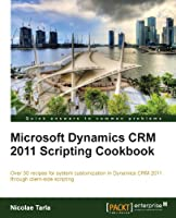 Microsoft Dynamics CRM 2011 Scripting Cookbook Front Cover