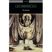 The Oresteia (Agamemnon, The Libation Bearers, and The Eumenides)