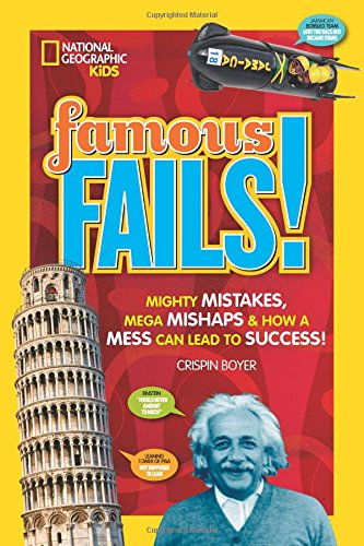 Famous Fails!: Mighty Mistakes, Mega Mishaps, & How a Mess Can Lead to Success! (History)