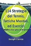 114 Strategie del Tennis, Tattiche Mentali, ed Esercizi: Migliora il tuo gioco in 10 giorni (Italian Edition)