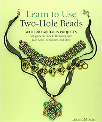 A Beginners Guide to Designing With Twin Beads Learn to Use Two-Hole Beads with 25 Fabulous Projects SuperDuos and More