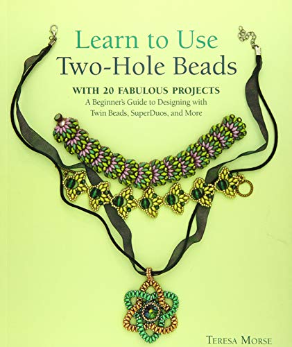 Learn to Use Two-Hole Beads with 25 Fabulous Projects: A Beginner's Guide to Designing With Twin Beads, SuperDuos, and More (Beaver Tile)