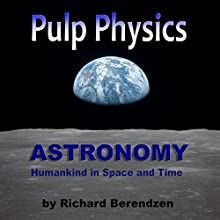 Pulp Physics: Astronomy: Humankind in Space and Time Audiobook by Dr. Richard Berendzen Narrated by Richard Berendzen
