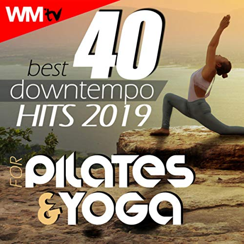 40 Best Downtempo Hits 2019 For Pilates & Yoga (Unmixed Compilation for Fitness & Workout 90 - 100 Bpm)