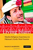 Living Islam South Asian Edition : Muslim Religious Experience in Pakistan's North-West Frontier, Marsden, Magnus, 0521727499
