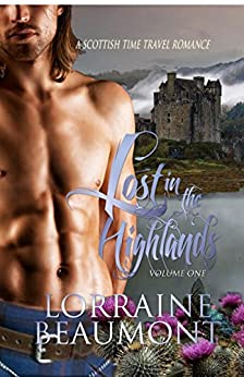 Lost in the Highlands, Volume One (A Scottish Time Travel Romance) Readers Choice Edition by [Beaumont, Lorraine]