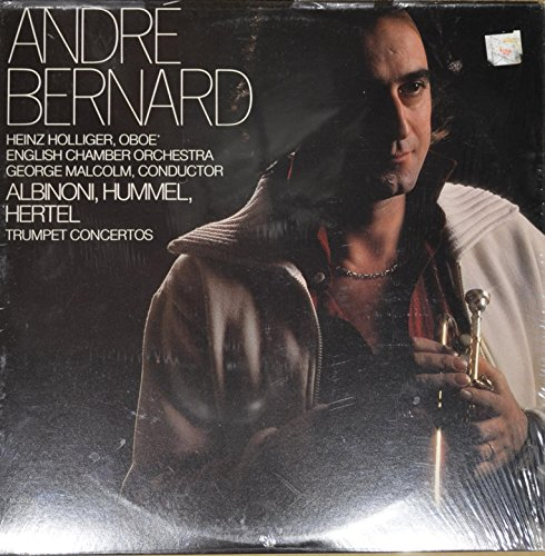 Andre Bernard : Concerto For Trumpet in B Flat, Op. 7, No. 3; Concerto A Six For Trumpet, Oboe, Stings and Continuo; Johann Nepomuk Hummel- Concerto in E-Flat For Trumpet - Bernard Wilhelm