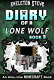 Minecraft Diary of a Lone Wolf (Dog) - Book 3: Unofficial Minecraft Diary Books for Kids, Teens, & Nerds - Adventure Fan Fiction Series (Skeleton Steve ... Diaries Collection - Dakota the Lone Wolf)