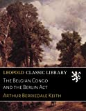 Front cover for the book The Belgian Congo and the Berlin act by Arthur Berriedale Keith