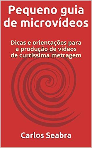Pequeno guia de microvídeos: Dicas e orientações para a produção de vídeos de curtíssima metragem (Portuguese Edition)