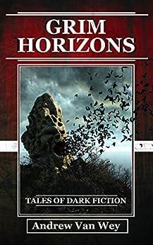 Grim Horizons: Tales of Dark Fiction by [Van Wey, Andrew]