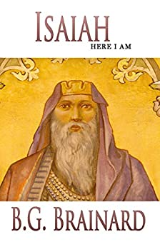 Isaiah: Here I Am (Hope and Redemption Book 1) by [Brainard, B. G.]