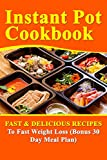Instant Pot Cookbook: Fast & Delicious Recipes To Fast Weight Loss (Bonus 30 Day Meal Plan) (Fast and healthy meals, instant pot cookbook, how to cook, weight loss, 30 day meal plan Book 1)