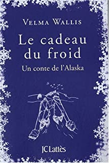 Le cadeau du froid : un conte de l'Alaska, Wallis, Velma