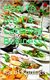 Download How to Start a Catering Business? in PDF ePUB Free Online