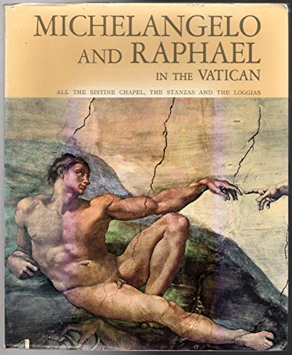 Michelangelo and Raphael in the Vatican (All the Sistine Chapel, the Stanzas and the Loggias, With Botticelli-Perugino Signorelli-Ghirlandaio and Rosselli)