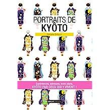 Portraits de Kyôto: Kyôto par ceux qui y vivent ! (Vivre ma ville) (French Edition)