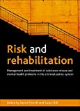 Risk and Rehabilitation : Management and Treatment of Substance Misuse and Mental Health Problems in the Criminal Justice System, Clift, Suzie, 1447300203