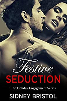 Festive Seduction: The Holiday Engagement Series by [Bristol, Sidney]